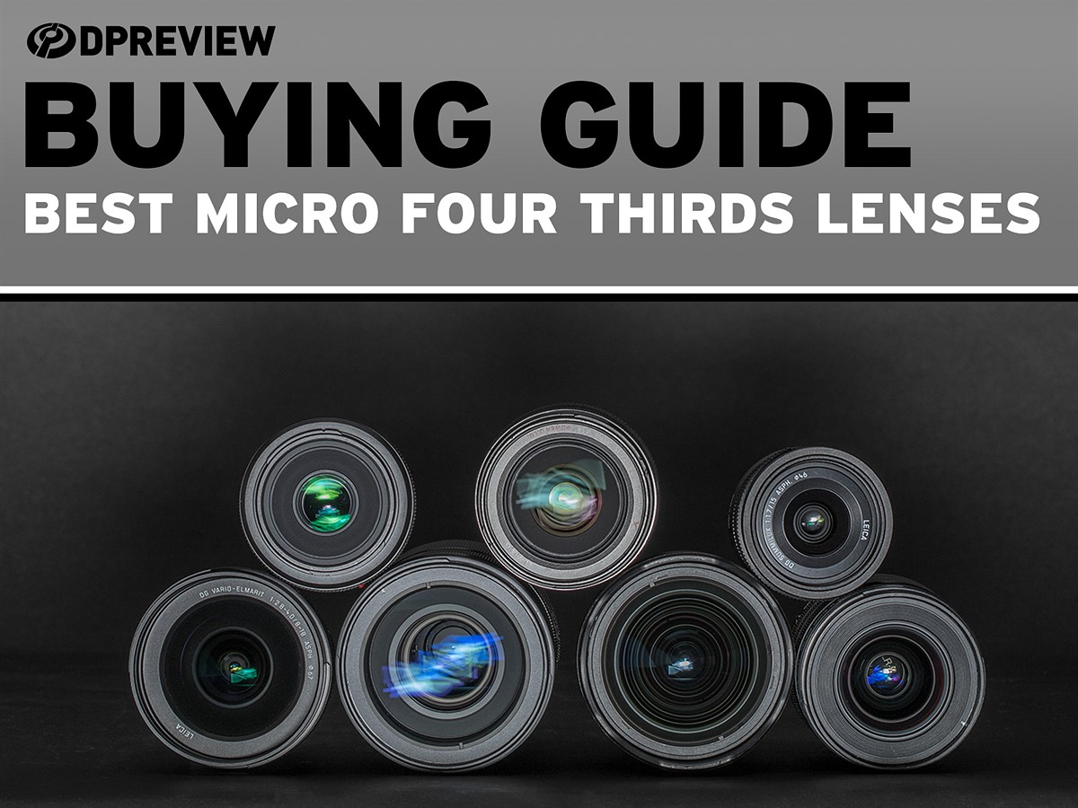 Best lenses for Micro Four Thirds: Digital Photography Review