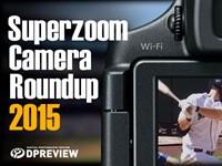 2015 Superzoom Camera Roundup