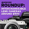 2017 Roundup: Interchangeable Lens Cameras around $500