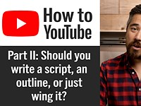 DPReview TV: How to start a YouTube channel Part II – should you write a script, an outline or just wing it?