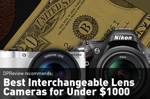 Best Interchangeable Lens Cameras for Under $1000