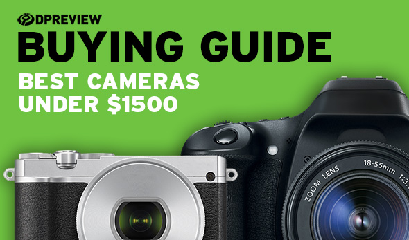buying guide the best cameras under 1500 digital photography review rh dpreview com digital slr camera buyers guide digital slr camera buyers guide