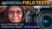 Field Test: Kiliii Fish and the Canon EOS Rebel T6i in Alaska