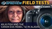 Field Test: Kiliii Fish and the Canon EOS Rebel T6i in Alaska