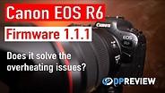 佳能EOS R6固件1.1.1  - 他们是否修复过热?gydF4y2Ba