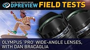 Field Test: Olympus 'Pro' Wide-angle Lenses, with Dan Bracaglia