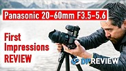 Panasonic S 20-60mm First Impressions Review