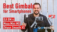 Best Smartphone Gimbal (DJI OM 4, Zhiyun Smooth XS, Moza Mini MX)