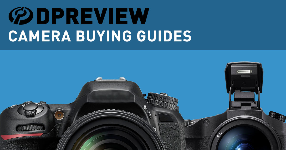 Best cameras and lenses: 2019 DPReview Buying Guides